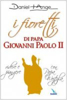 I fioretti di papa Giovanni Paolo II. Ridere e piangere con papa Wojtyla - Daniel-Ange