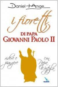 Copertina di 'I fioretti di papa Giovanni Paolo II. Ridere e piangere con papa Wojtyla'