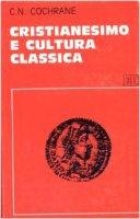 Cristianesimo e cultura classica - Cochrane Charles N.
