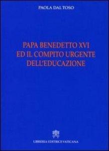 Copertina di 'Papa Benedetto XVI e il compito urgente dell'educazione'