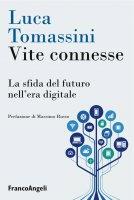 Vite connesse. La sfida del futuro nell'era digitale - Luca Tomassini
