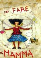 Per fare una mamma - Paola Fontana