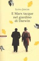 E Marx tacque nel giardino di Darwin - Jerger Ilona