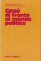 Gesù di fronte al mondo politico - Jean Galot