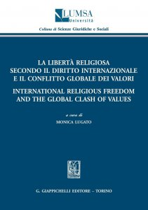 Copertina di 'La liberta' religiosa secondo il diritto internazionale e il conflitto globale dei valori - International Religious Freedom and the Global Clash of Values'