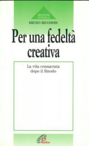 Copertina di 'Per una fedeltà creativa. La vita consacrata dopo il sinodo'