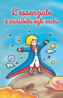 L' essenziale è invisibile agli occhi - Antoine de SaintExupéry