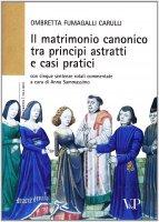 Il matrimonio canonico tra principi astratti e casi pratici - Ombretta Fumagalli Carulli
