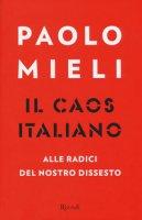 Il caos italiano. Alle radici del nostro dissesto - Mieli Paolo