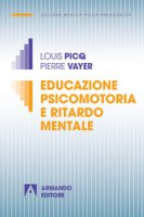 Educazione psicomotoria e ritardo mentale - Picq Louis, Vayer Pierre