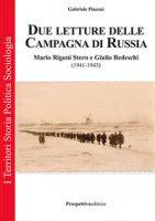 Due letture della campagna di Russia. Mario Rigoni Stern e Giulio Bedeschi (1941-1943). Ediz. integrale - Piazzai Gabriele
