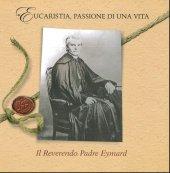 Eucaristia, passioni di una vita. Il reverendo padre Eymard - Seymat Alexandre
