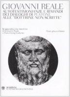 Autotestimonianze e rimandi dei dialoghi di Platone alle «Dottrine non scritte». Testo greco a fronte - Reale Giovanni