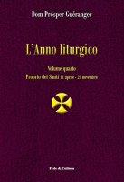 L' anno liturgico. Volume 4 - Dom Prosper Guéranger