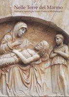 Nelle terre del marmo. Scultori e lapicidi da Nicola Pisano a Michelangelo. Ediz. italiana e inglese