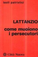 Come muoiono i persecutori - Lattanzio