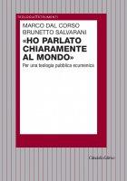 Ho parlato chiaramente al mondo - Brunetto Salvarani, Marco Dal Corso
