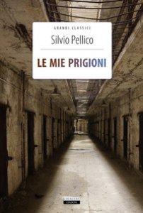 Copertina di 'Le mie prigioni. Ediz. integrale. Con Segnalibro'