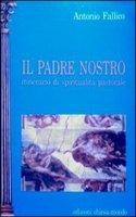 Il Padre nostro. Itinerario di spiritualit� pastorale - Antonio Fallico