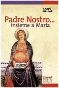 Copertina di 'Padre nostro... insieme a Maria'