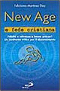 Copertina di 'New Age e fede cristiana. Felicità e salvezza a basso prezzo? Un confronto critico per il discernimento'