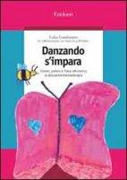 Danzando s'impara. Colore, poesia e fiaba attraverso la danzamovimentoterapia - Gambirasio Lidia, D'Amico A. Lisa