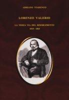 Lorenzo Valerio. La terza via del Risorgimento 1810-1865 - Viarengo Adriano