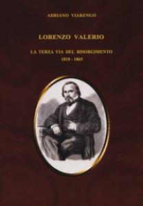Copertina di 'Lorenzo Valerio. La terza via del Risorgimento 1810-1865'