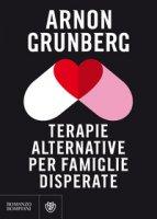 Terapie alternative per famiglie disperate - Grunberg Arnon