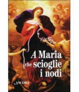 Copertina di 'A Maria che scioglie i nodi'