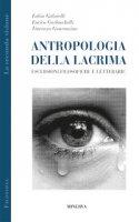 Antropologia della lacrima. Escursioni filosofiche e letterarie - Gabrielli Fabio, Garlaschelli Enrico, Guarracino Vincenzo