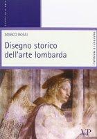 Disegno storico dell'arte lombarda - Rossi Marco