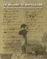 La Milano di Napoleone. Un laboratorio di idee rivoluzionarie 1796-1821. Ediz. illustrata