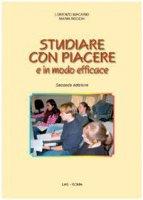 Studiare con piacere e in modo efficace - Macario Lorenzo, Rocchi Maria