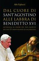 Dal cuore di Sant'Agostino alle labbra di Benedetto XVI - Aldo Figliuzzi