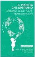 Il pianeta che speriamo. Ambiente, lavoro e futuro - Comitato Scientifico e Organizzatore