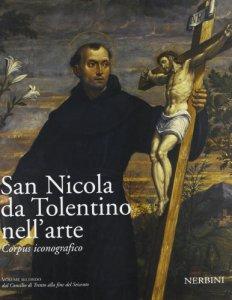 Copertina di 'San Nicola da Tolentino nell'arte. Corpus iconografico / Dal Concilio di Trento alla fine del Seicento'