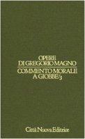 Opere vol. I/3 - Commento morale a Giobbe/3 [XIX-XXVII] - Gregorio Magno (san)