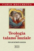 Teologia del talamo nuziale - Carlo Rocchetta