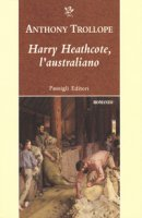 Harry Heathcote, l'australiano - Trollope Anthony