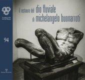 Il restauro del Dio fluviale di Michelangelo Buonarroti. Dono di Bartolomeo Ammannati all'Accademia del disegno
