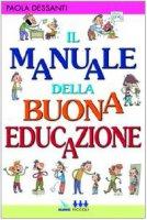 Il manuale della buona educazione - Dessanti Paola