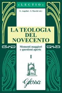 Copertina di 'La teologia del Novecento. Momenti maggiori e questioni aperte'