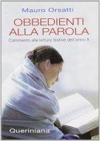 Obbedienti alla Parola. Commento alle letture festive dell'anno A - Mauro Orsatti