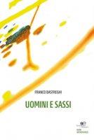 Uomini e sassi - Bastreghi Franco
