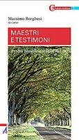 Maestri e testimoni - Massimo Borghesi