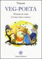 Veg-poeta. Pensieri di-versi. L'anima degli animali - Vincent