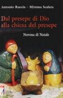 Dal presepe di Dio alla Chiesa del presepe - Antonio Ruccia, Mimma Scalera