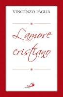 L' amore cristiano - Paglia Vincenzo