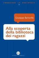 Alla scoperta della biblioteca dei ragazzi - Giuseppe Bartorilla